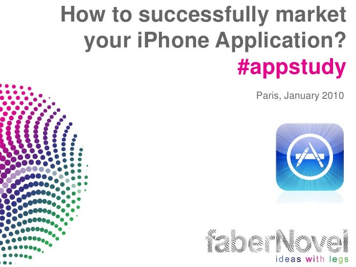 How to successfully market  your iPhone Application?                #appstudy                 Paris, January 2010