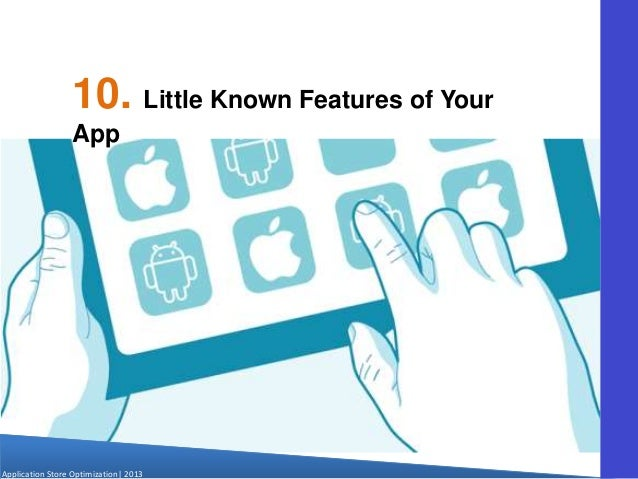 Application Store Optimization  2013 10. Little Known Features of Your App