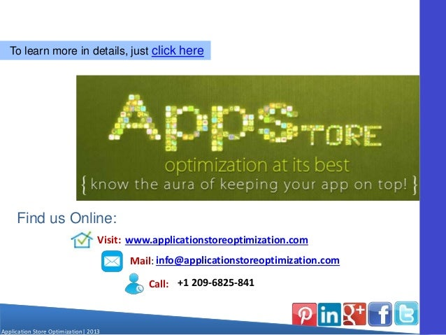 Application Store Optimization  2013 To learn more in details, just click here Find us Online: Visit: www.applicationstore...