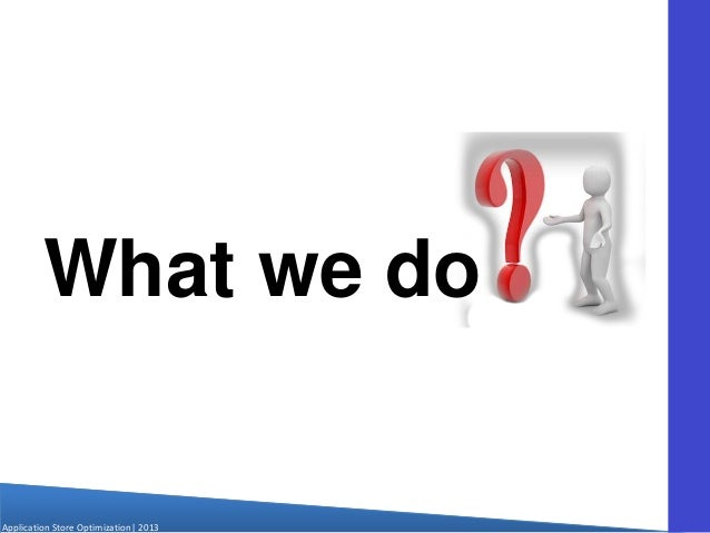 Application Store Optimization  2013 What we do