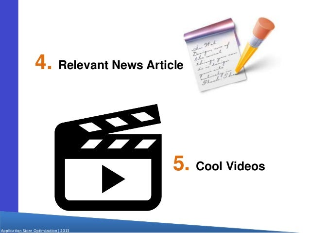 Application Store Optimization  2013 4. Relevant News Articles 5. Cool Videos