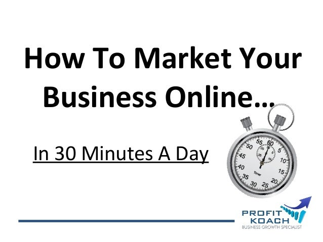 How To Market Your Business Online… In 30 Minutes A Day