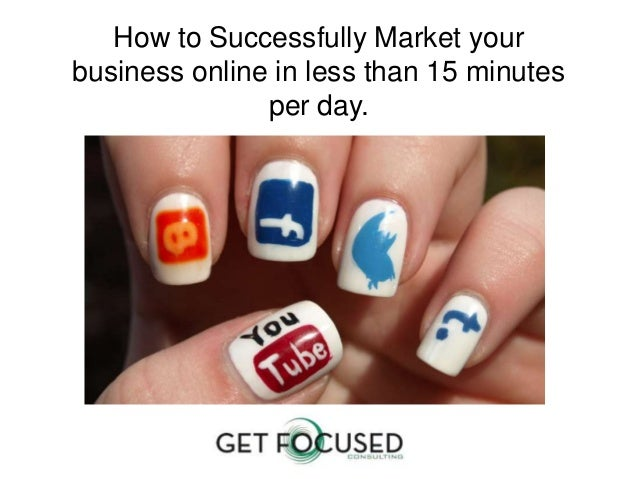 How to Successfully Market yourbusiness online in less than 15 minutesper day.