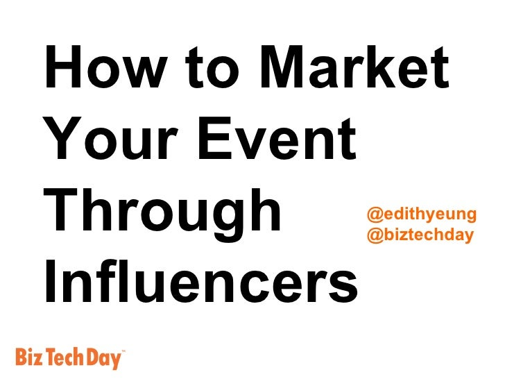 How to Market  Your Event Through Influencers @edithyeung @biztechday