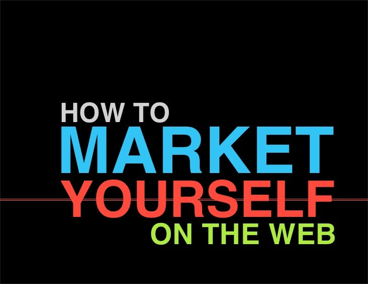 How to market yourself     on tHe web