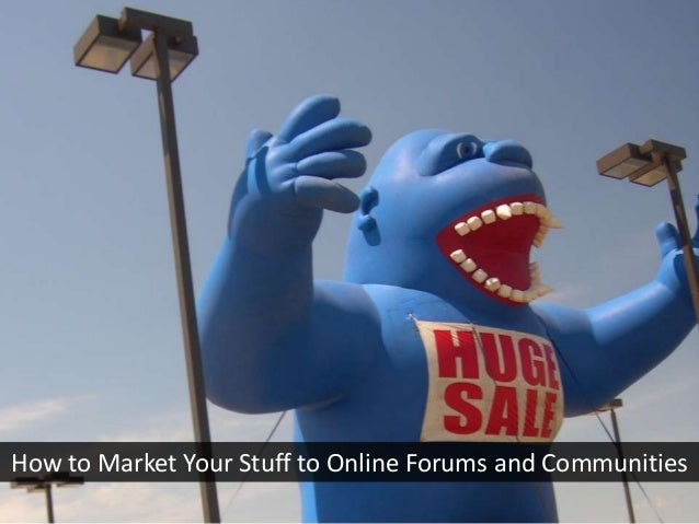 How to Market Your Stuff to Online Forums and Communities