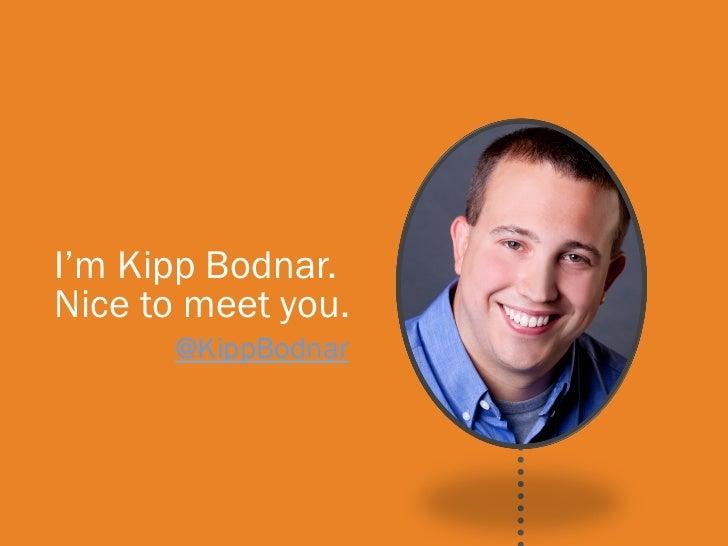 I'm Brian Bodnar. I'm Kipp Halligan.Nice to meet you. Nice to meet you.        @KippBodnar