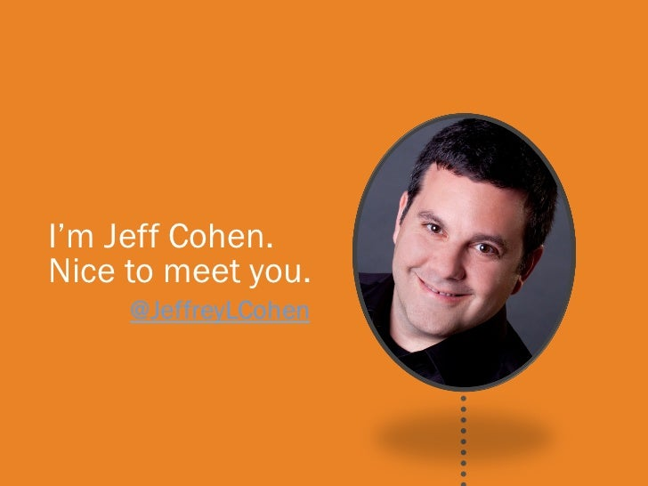 I'm BrianCohen. I'm Jeff Halligan.Nice to meet you. Nice to meet you.      @JeffreyLCohen