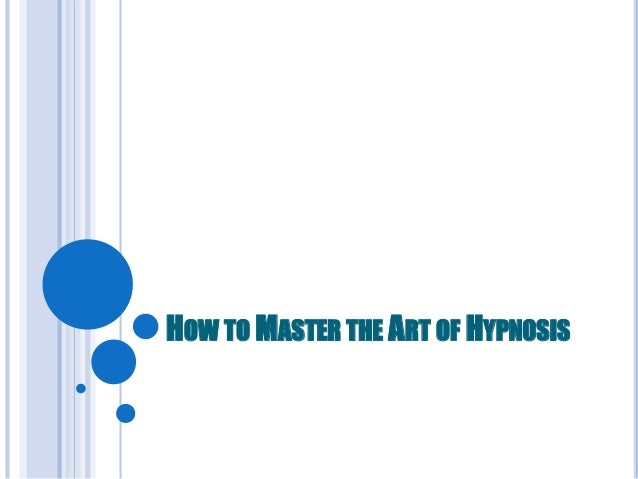 HOW TOMASTER THE ART OF HYPNOSIS