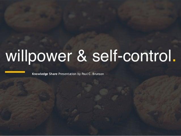 willpower & self-control. Knowledge Share Presentation by Paul C. Brunson