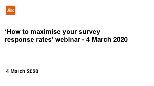 'How to maximise your survey response rates' webinar - 4 March 2020 4 March 2020