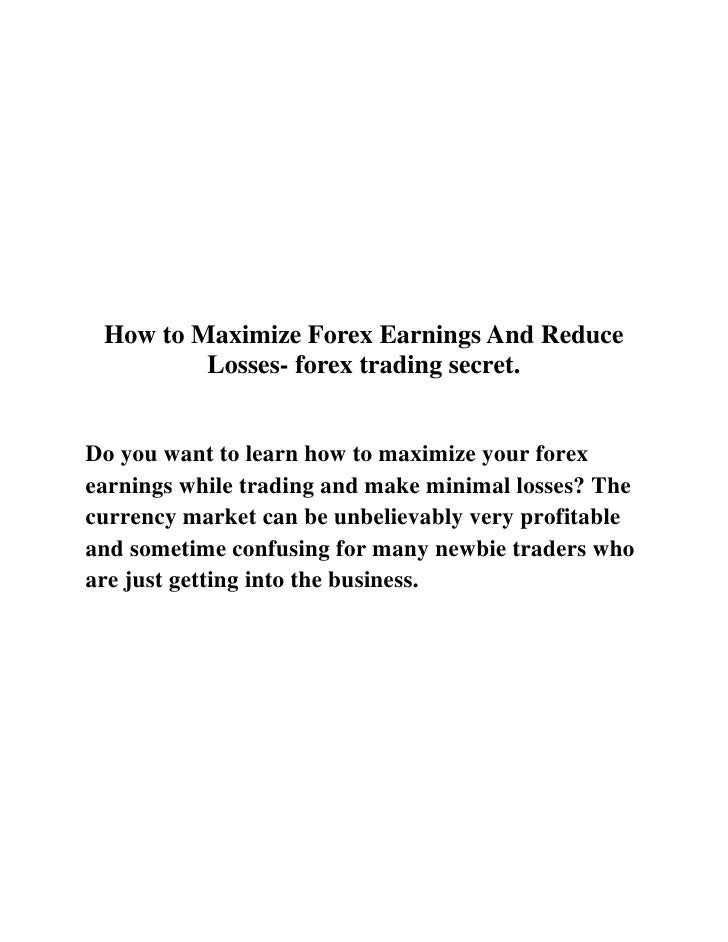 How to Maximize Forex Earnings And Reduce Losses- forex trading secret.<br />Do you want to learn how to maximize your for...