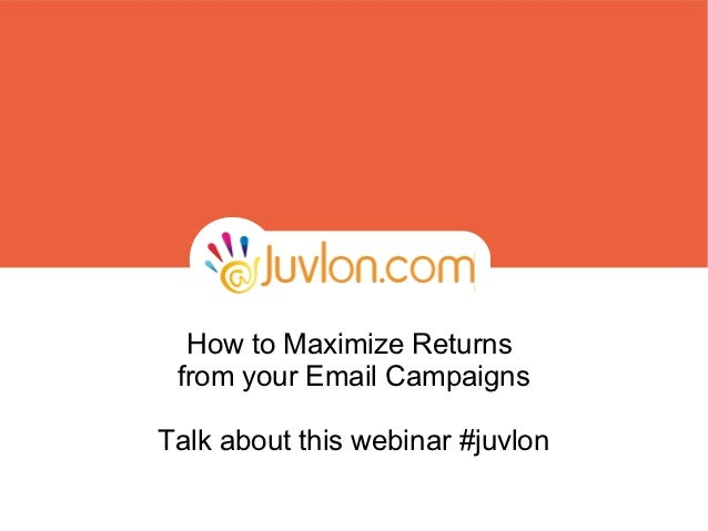 How to Maximize Returns from your Email CampaignsTalk about this webinar #juvlon