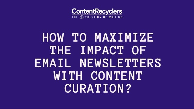 HOW TO MAXIMIZE THE IMPACT OF EMAIL NEWSLETTERS WITH CONTENT CURATION?