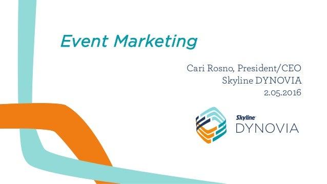 Event Marketing Cari Rosno, President/CEO Skyline DYNOVIA 2.05.2016