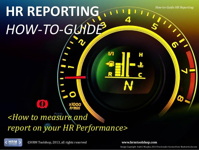 HR REPORTING HOW-TO-GUIDE  How-to-Guide HR Reporting  <How to measure and report on your HR Performance> ©HRM Toolshop, 20...
