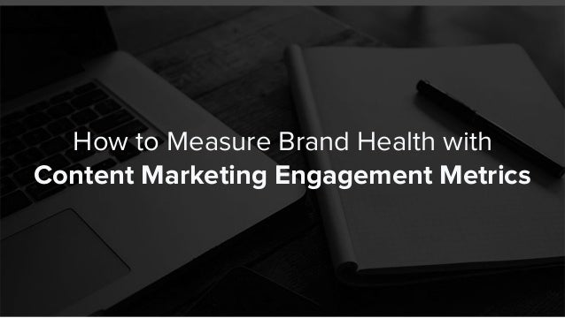 How to Measure Brand Health with Content Marketing Engagement Metrics