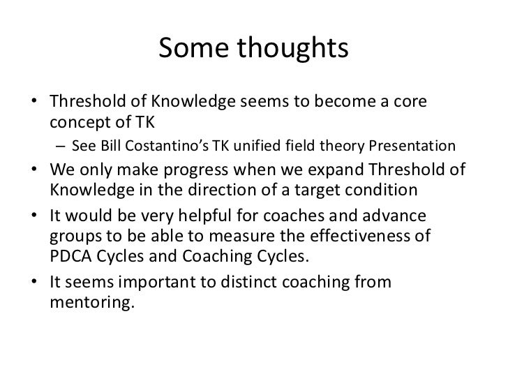 Some thoughts• Threshold of Knowledge seems to become a core  concept of TK   – See Bill Costantino's TK unified field the...