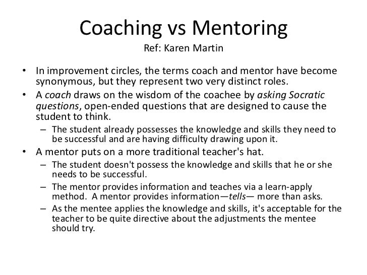 Coaching vs Mentoring                           Ref: Karen Martin• In improvement circles, the terms coach and mentor have...