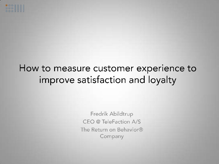 How to measure customer experience to improve satisfaction and loyalty<br />Fredrik Abildtrup<br />CEO @ TeleFaction A/S <...