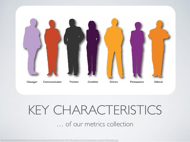KEY CHARACTERISTICS  … of our metrics collection  http://www.fullcirclefeedback.com.au/resources/wp-content/uploads/2014/0...