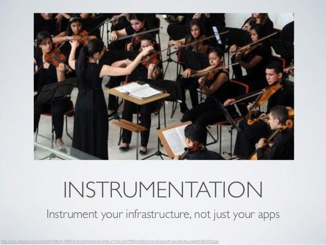 INSTRUMENTATION  Instrument your infrastructure, not just your apps  http://2.bp.blogspot.com/-bL9D8VMtor4/TiNBDEJmvOI/AAA...