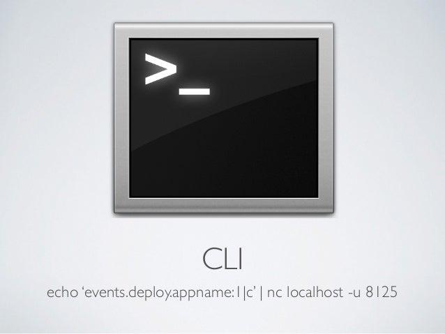 CLI  echo 'events.deploy.appname:1|c' | nc localhost -u 8125