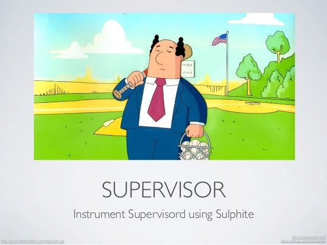 SUPERVISOR  Instrument Supervisord using Sulphite  http://www.dilbertcelart.com/dale/c26.jpg  http://supervisord.org/  htt...
