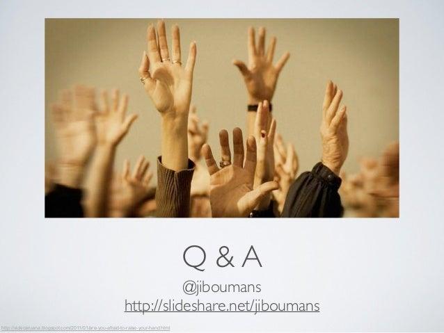 Q & A  http://vickicaruana.blogspot.com/2011/01/are-you-afraid-to-raise-your-hand.html  @jiboumans  http://slideshare.net/...