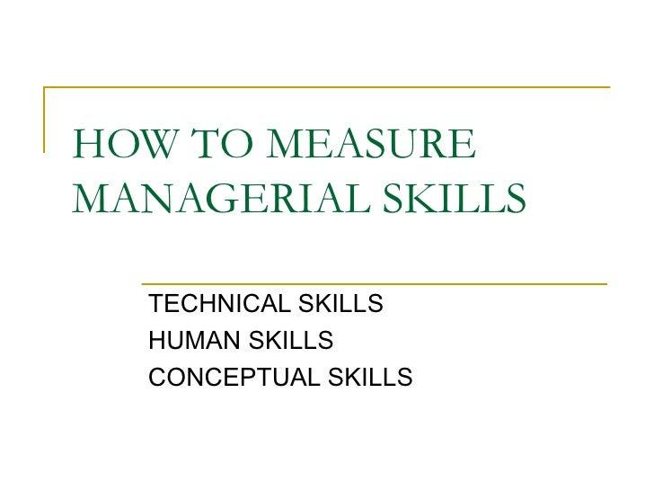 HOW TO MEASURE MANAGERIAL SKILLS TECHNICAL SKILLS HUMAN SKILLS CONCEPTUAL SKILLS