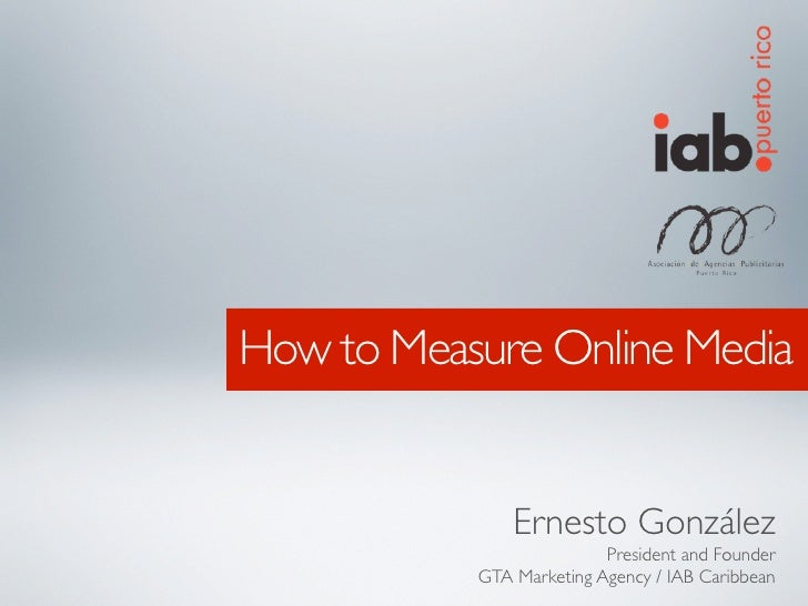How to Measure Online Media                  Ernesto González                           President and Founder            G...