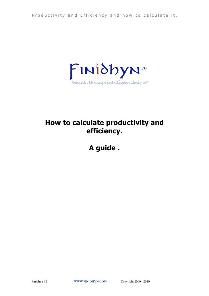 Productivity and Efficiency and how to calculate it.               How to calculate productivity and                      ...
