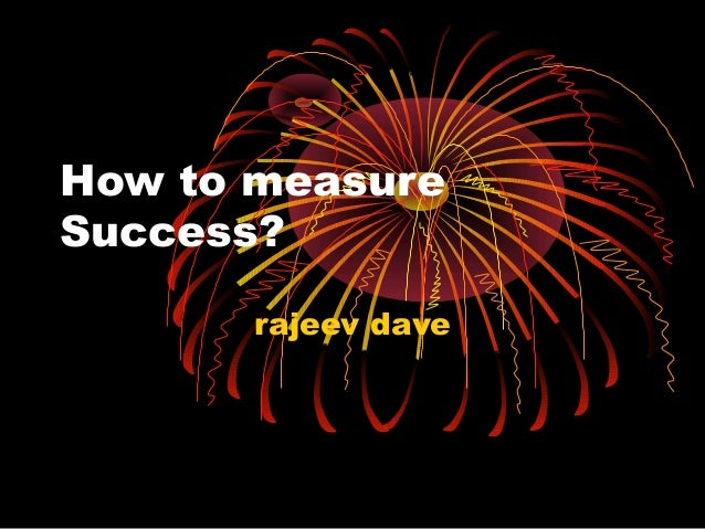How to measure Success? rajeev dave