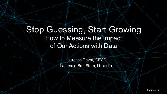 Stop Guessing, Start Growing  How to Measure the Impact  of Our Actions with Data  Laurence Ravat, OECD  Laurence Bret Ste...