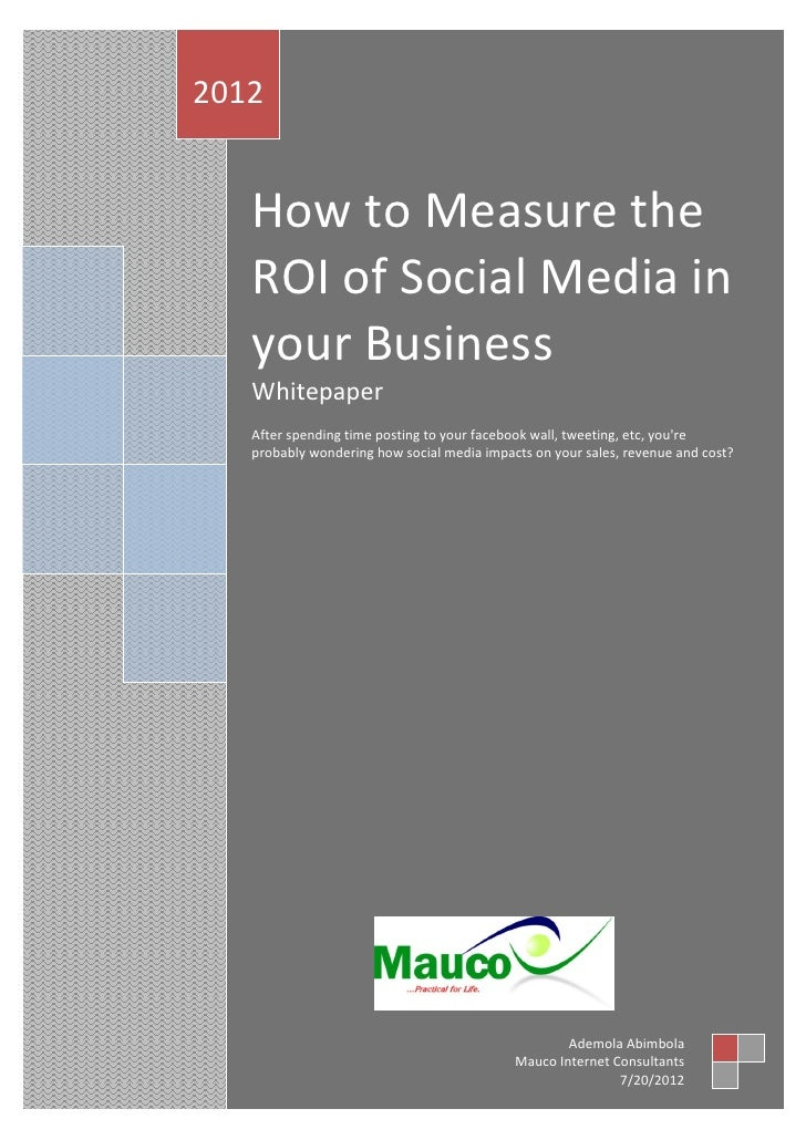 2012   How to Measure the   ROI of Social Media in   your Business   Whitepaper   After spending time posting to your face...
