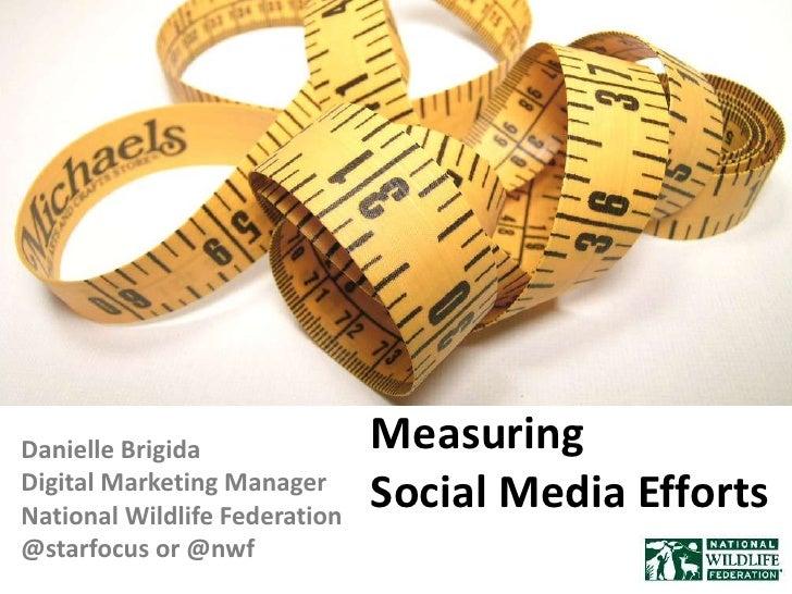 Measuring Social Media Efforts<br />Danielle Brigida<br />Digital Marketing Manager<br />National Wildlife Federation<br /...
