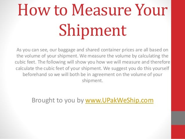 How to Measure Your Shipment As you can see, our baggage and shared container prices are all based on the volume of your s...