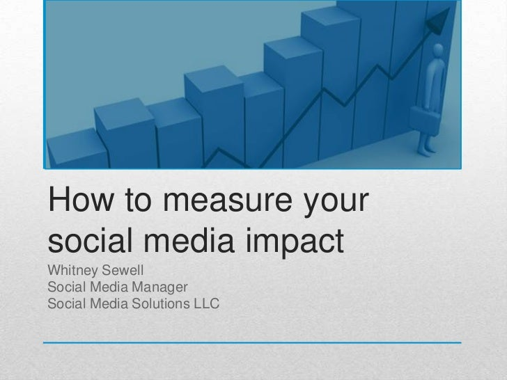 How to measure your social media impact<br />Whitney Sewell<br />Social Media Manager<br />Social Media Solutions LLC<br />