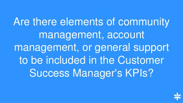 Are there elements of community management, account management, or general support to be included in the Customer Success ...