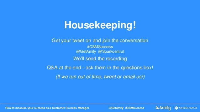 How to measure your success as a Customer Success Manager @GetAmity #CSMSuccess Housekeeping! Get your tweet on and join t...
