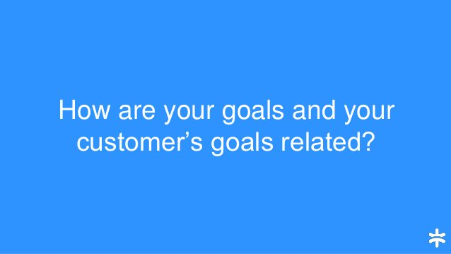 How are your goals and your customer's goals related?