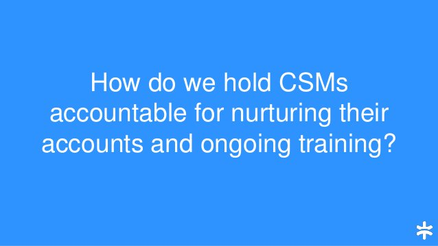 How do we hold CSMs accountable for nurturing their accounts and ongoing training?