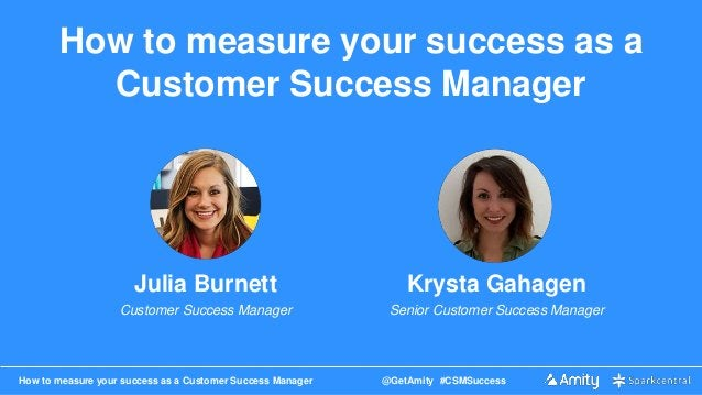 How to measure your success as a Customer Success Manager @GetAmity #CSMSuccess How to measure your success as a Customer ...