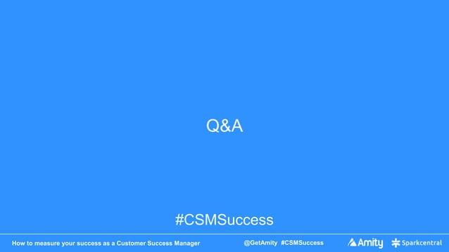 How to measure your success as a Customer Success Manager @GetAmity #CSMSuccess Q&A #CSMSuccess