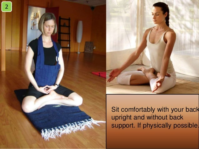 Sit comfortably with your back upright and without back support. If physically possible. 1 2