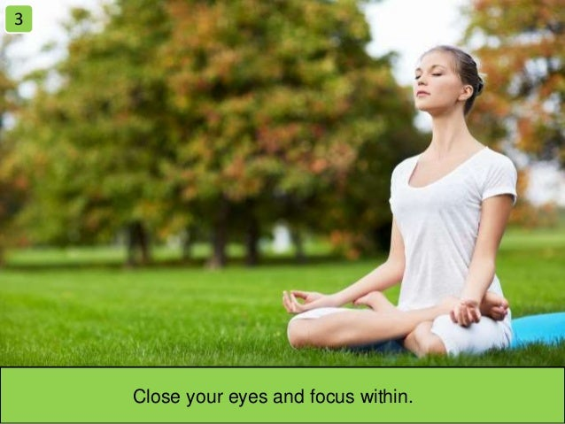 Close your eyes and focus within. 3