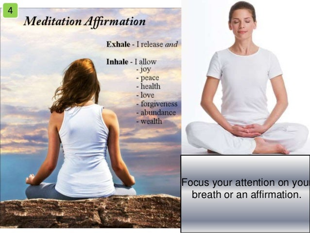 Focus your attention on your breath or an affirmation. 4