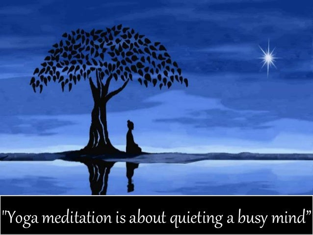 """""""Yoga meditation is about quieting a busy mind"""""""