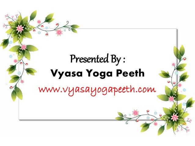 Presented By : Vyasa Yoga Peeth www.vyasayogapeeth.com