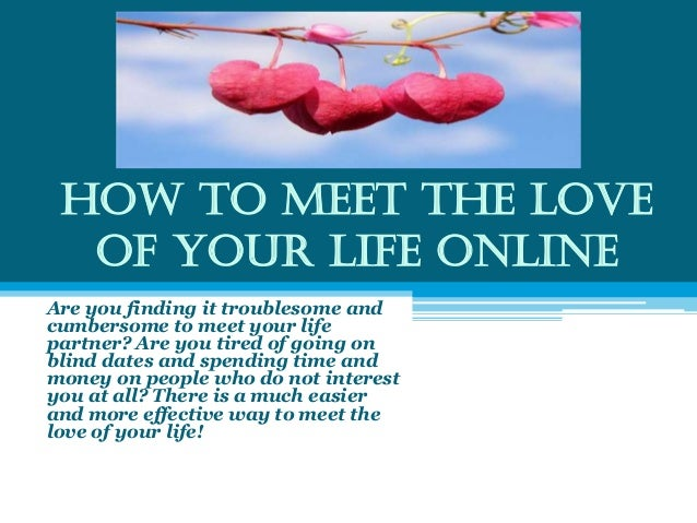 Meet Of Life How Your Love The To
